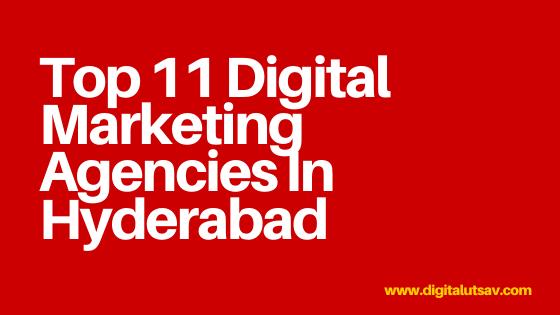 Top 11 Digital Marketing Agencies In Hyderabad