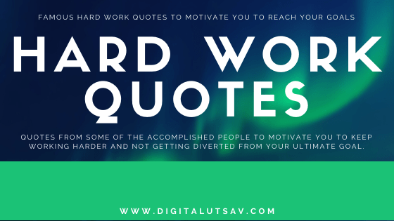 Famous Hard Work Quotes to Motivate You to Reach Your Goals