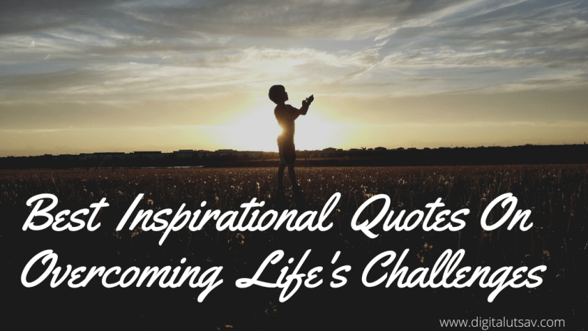 Best Inspirational Quotes On Overcoming Life's Challenges