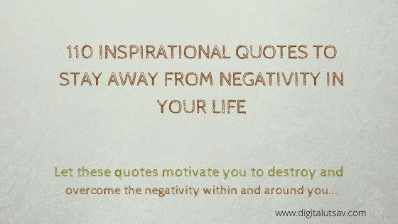110 Inspirational Quotes to Stay Away From Negativity in Your Life
