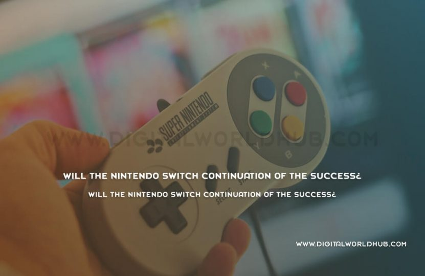 Will The Nintendo Switch Continuation Of The Success?   Digital World Hub