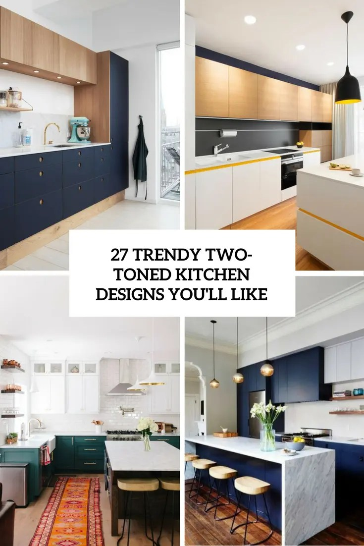 27 Trendy Two Toned Kitchen Designs You Ll Like