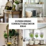 25 Fresh Spring Console Table Decor Ideas Digsdigs