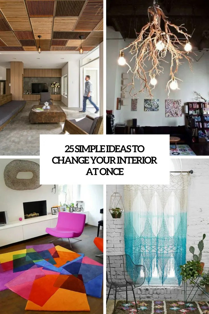 Simple Ideas To Change Your Interior At Once