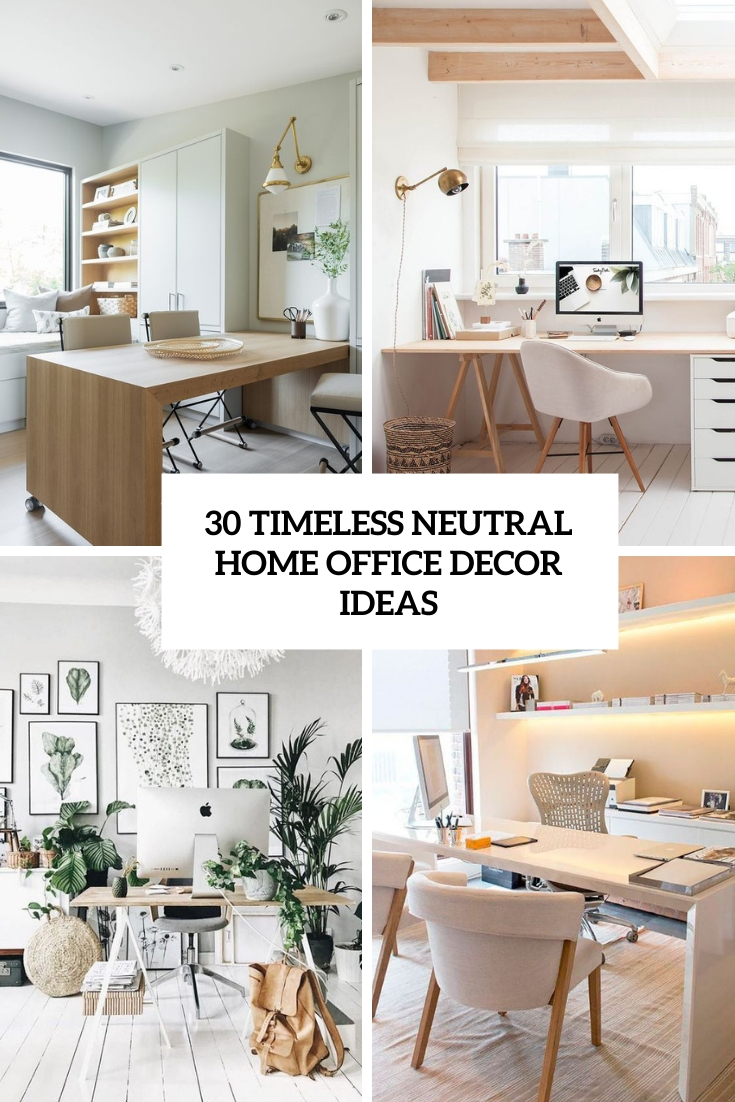 30 Timeless Neutral Home Office Decor Ideas Digsdigs