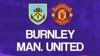 Jadwal Pertandingan Liga Inggris Malam Ini: Ada Tiga Laga, Termasuk Burnley Vs Manchester United