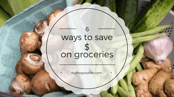 6 ways I save $ on groceries