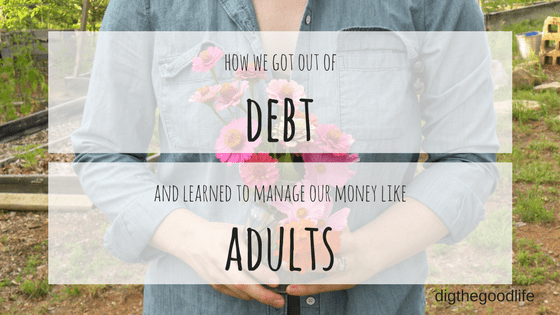 how we got out of DEBT and learned to manage our money like ADULTS