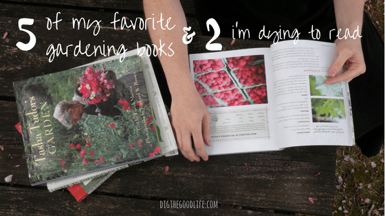 5 of my favorite gardening books (and a couple i'm dying to read)