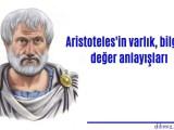 Aristoteles'in varlık, bilgi ve değer anlayışları