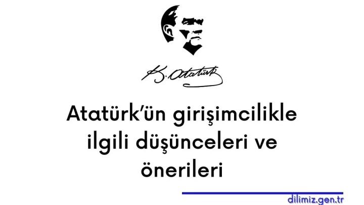 Atatürk'ün girişimcilikle ilgili düşünceleri ve önerileri