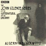The John Silence Series of the Supernatural and the Uncanny – Algernon Blackwood