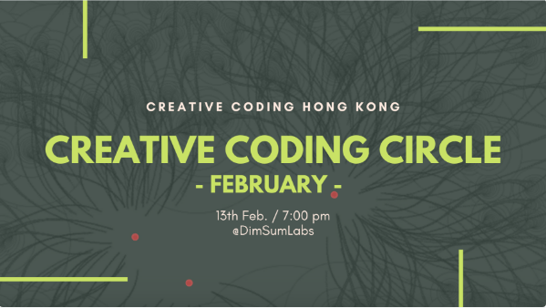 Creative Coding Circle @ Dim Sum Labs