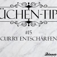 Küchentipp #15: Curry entschärfen
