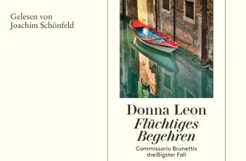 """""""Flüchtiges Begehren – Commissario Brunettis 30. Fall"""" von Donna Leon"""