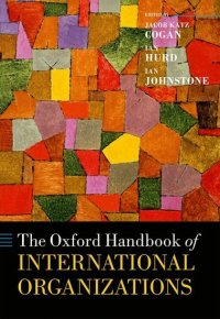 The Oxford Handbook of International Organizations Edited by Jacob Katz Cogan, Ian Hurd, and Ian Johnstone
