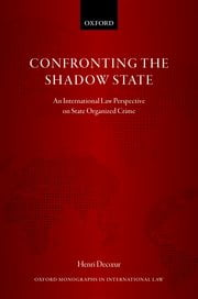 Confronting the Shadow State An International Law Perspective on State Organized Crime Henri Decoeur