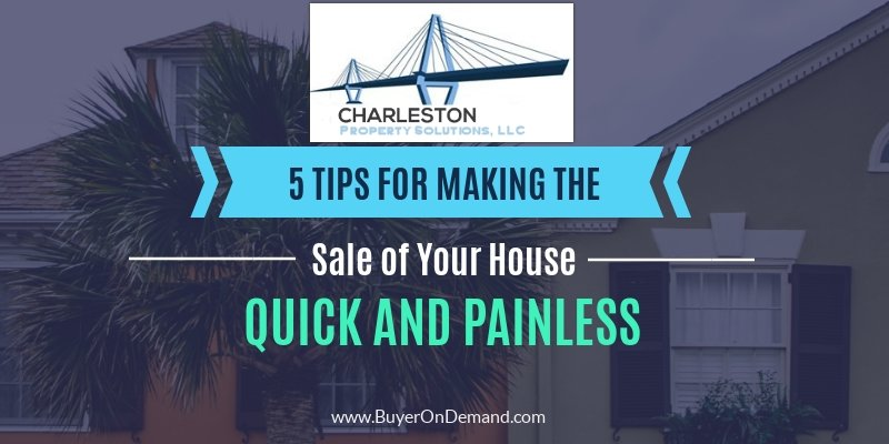 Tips For Making The Sale Of Your House Quick And Painless in Charleston