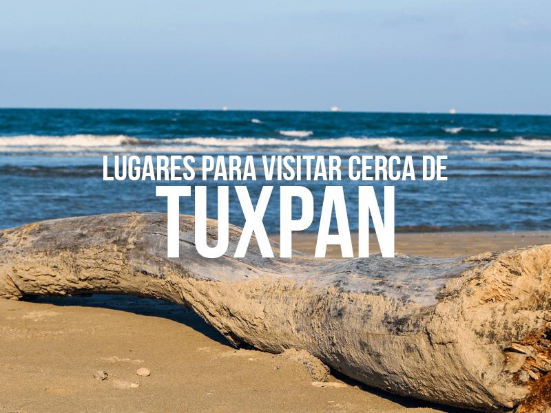 Lugares cercanos a Tuxpan para visitar