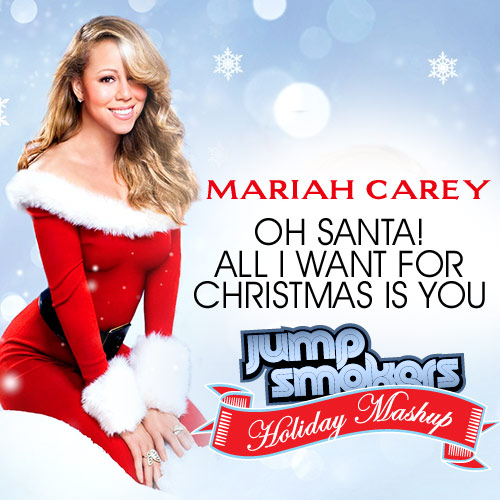 remixes mariah carey vs jump smokers oh santa all i want for christmas is you dirrtyremixescom - All I Want For Christmas Is You Original Artist