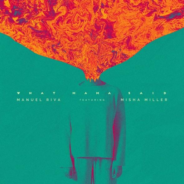 remixes: Manuel Riva – What Mama Said (feat Misha Miller)