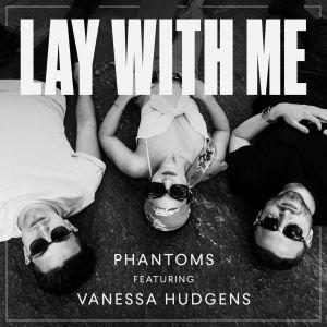 remixes: Phantoms - Lay With Me (feat Vanessa Hudgens)