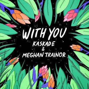 remixes: Kaskade - With You (and Meghan Trainor)