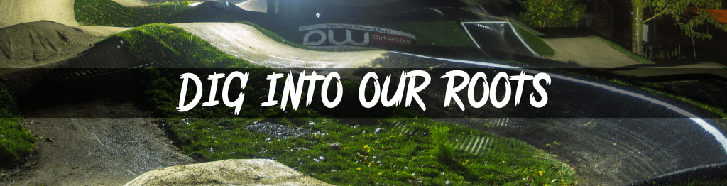 Dirtworks BMX - Our Roots - Banner