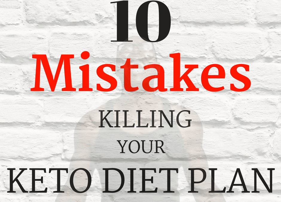 Your Ketogenic Diet Plan is Wrong! (10 Mistakes Killing Your Keto Diet)