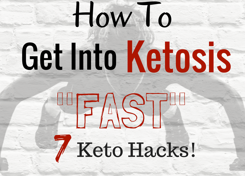 How To Get Into Ketosis Fast | (7 Keto Hacks) to Enter Ketosis Quickly
