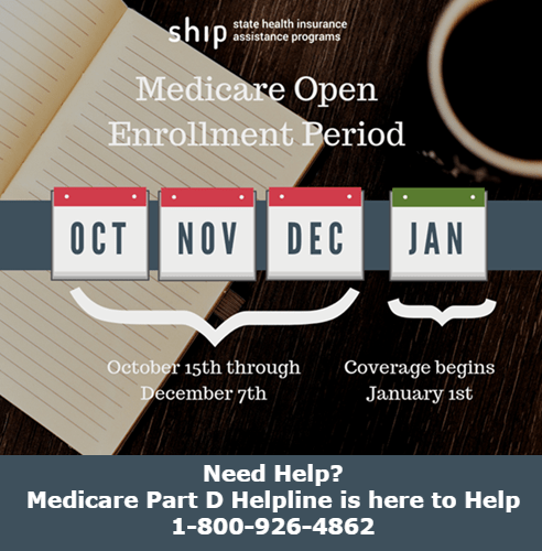 Medicare Open Enrollment Period Oct-Dec, coverage begins Jan. Need help call us at 1-800-926-4862
