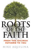 Roots of the Faith: From the Church Fathers to You with Mike Aquilina 1