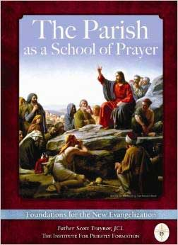 Fr. Scott Traynor - The School of Prayer: Foundations for the New Evangelization 3