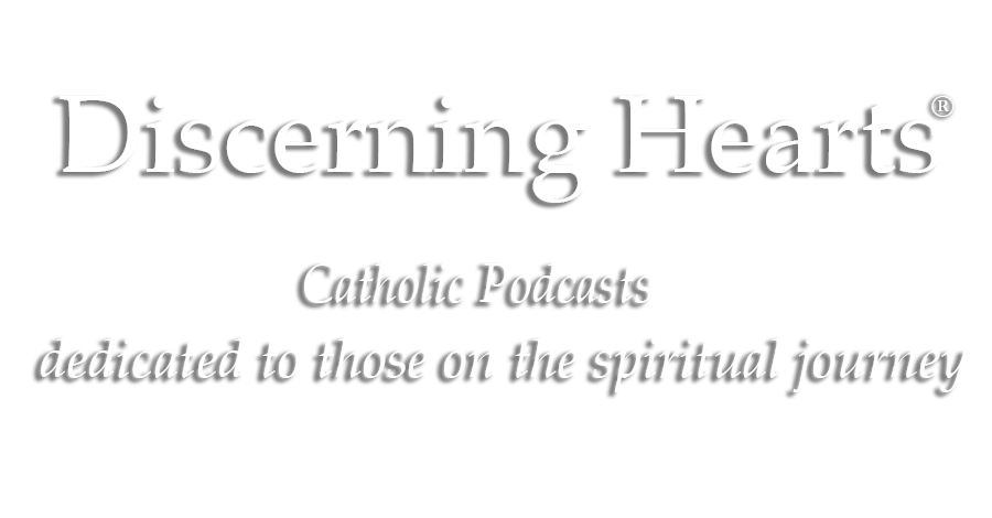 Discerning Hearts Catholic Podcasts