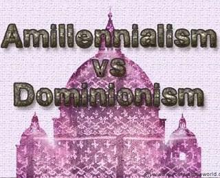 Amillennialiism vs Dominionism