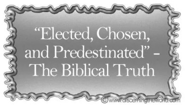 Elected, Chosen, and Predestinated