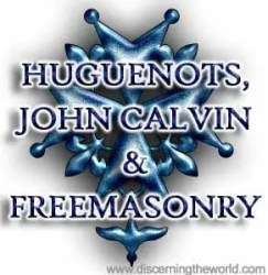 Huguenots John Calvin and Freemasonry