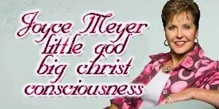 Joyce Meyer little God with Big Christ consciousness