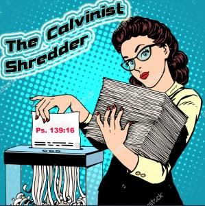 The Calvinist  Shredder Ps 139_16