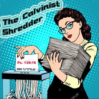The Calvinist Shredder Ps 139_16