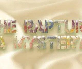 The Rapture – 4 Gospels – A Mysetery