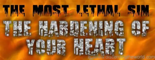 The Most Lethal Sin - The Hardening of Your Heart