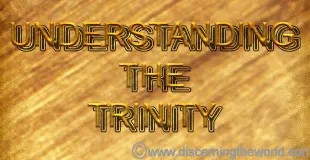 Understanding the Trinity: God the Father, Jesus Christ and