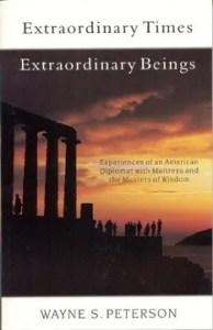 Wayne S Peterson Extraordinary Times Extraordinary Beings