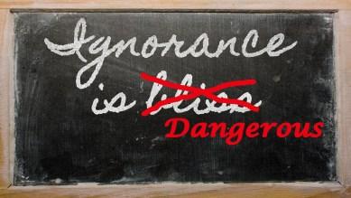 Ignorance is Dangerous