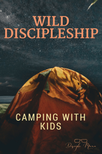 An orange tent against a starry night sky with text overlay: Wild Discipleship Camping with Kids (Disciple Mama Logo)