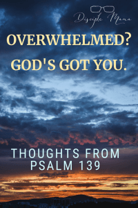 Clouds over the ocean at dawn with text overlay: Overwhelmed? God's God You: Thoughts from Psalm 139 - Disciple Mama