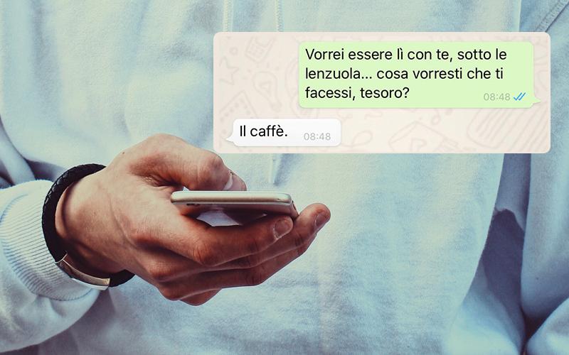"""""""Vorrei essere lì con te, sotto le lenzuola... cosa vorresti che ti facessi, tesoro?""""; """"Il caffè"""". Ecco un sexting che non è andato come previsto"""