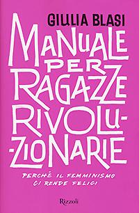 La copertina di Manuale per ragazze rivoluzionarie di Giulia Blasi, uno dei libri femministi che vi consigliamo