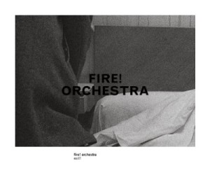 fire! orchestra - exit!